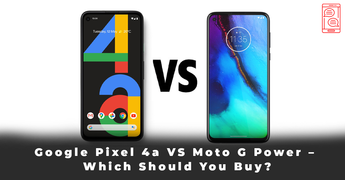 Google Pixel 4a VS Moto G Power – Which Should You Buy