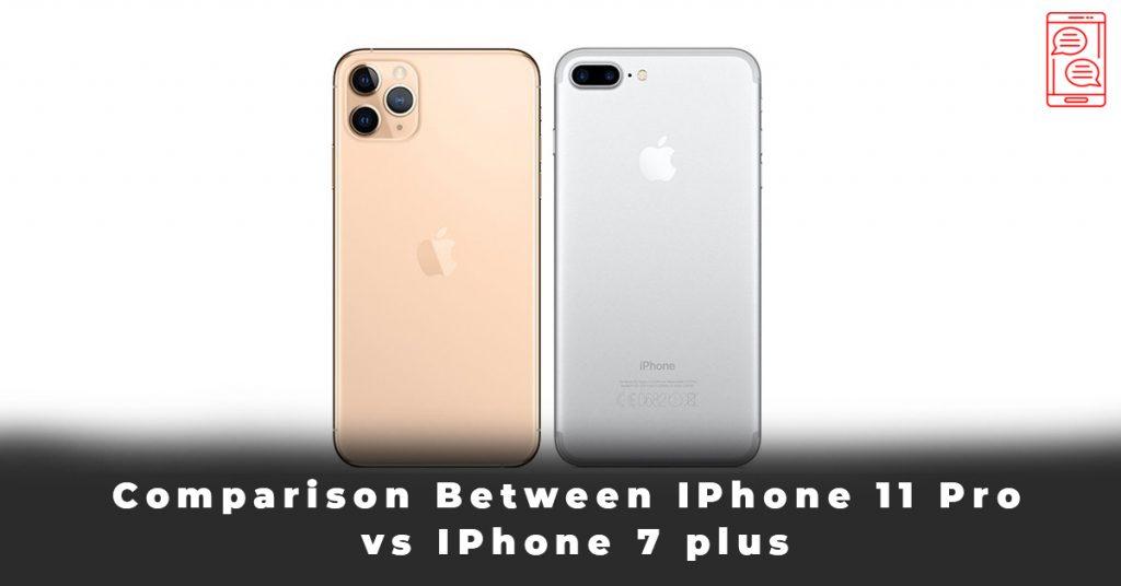 Comparison Between IPhone 11 Pro vs IPhone 7 plus