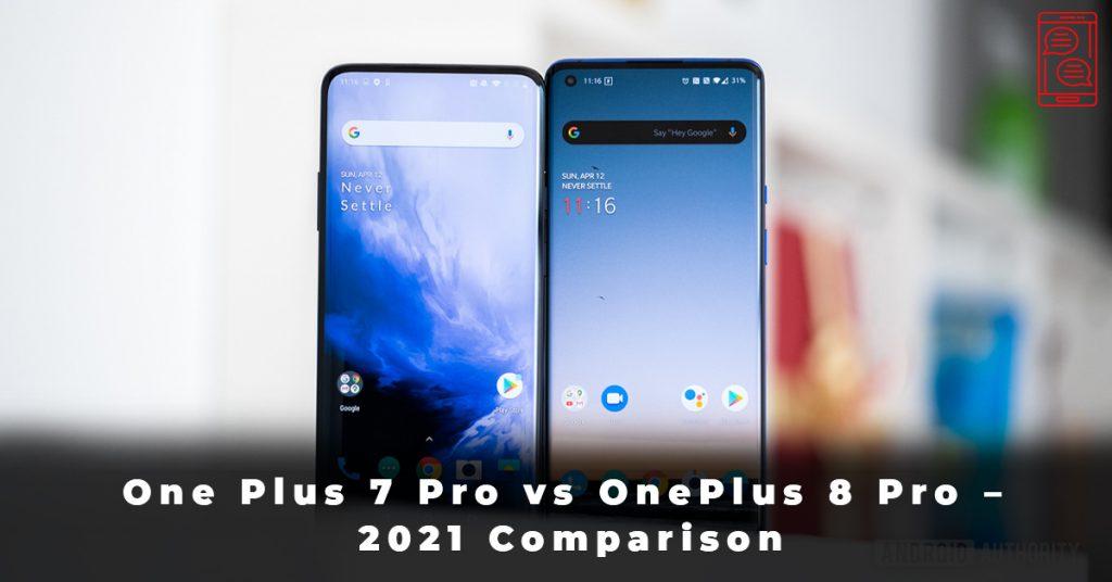 One Plus 7 Pro vs OnePlus 8 Pro – 2021 Comparison