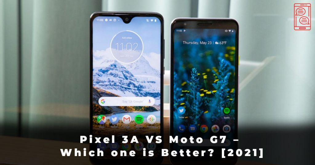 Pixel 3A VS Moto G7 – Which one is Better [2021]