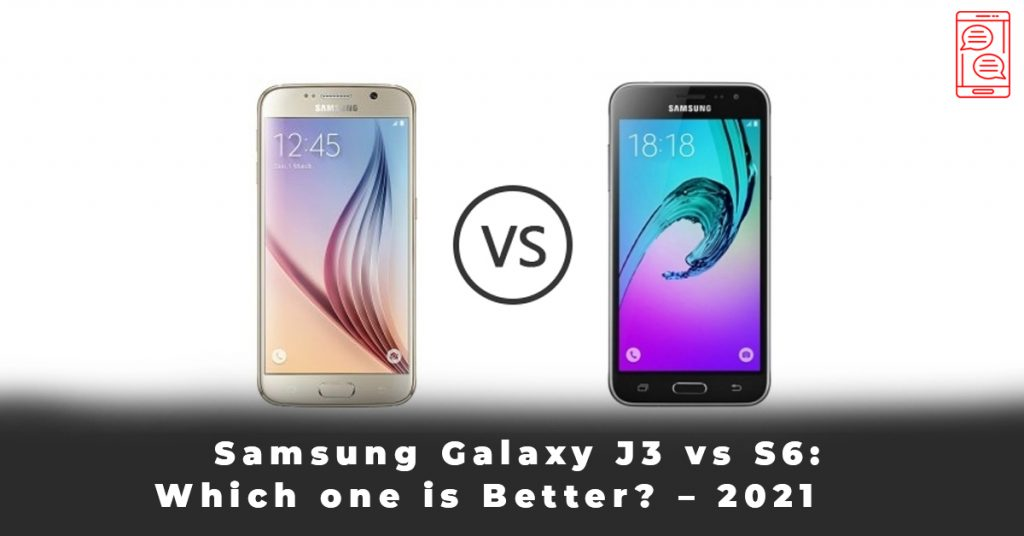 Samsung Galaxy J3 vs S6 Which one is Better – 2021