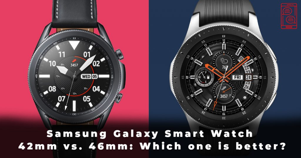 Samsung Galaxy Smart Watch 42mm vs. 46mm Which one is better