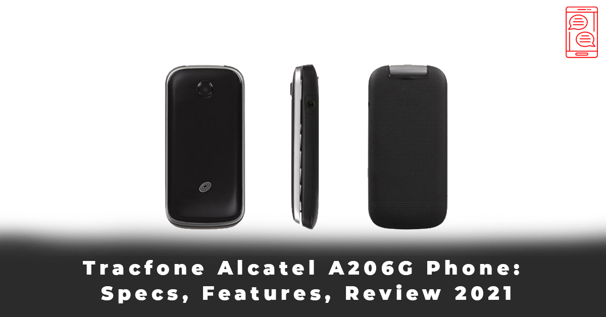 Tracfone Alcatel A206G Phone Specs, Features, Review 2021