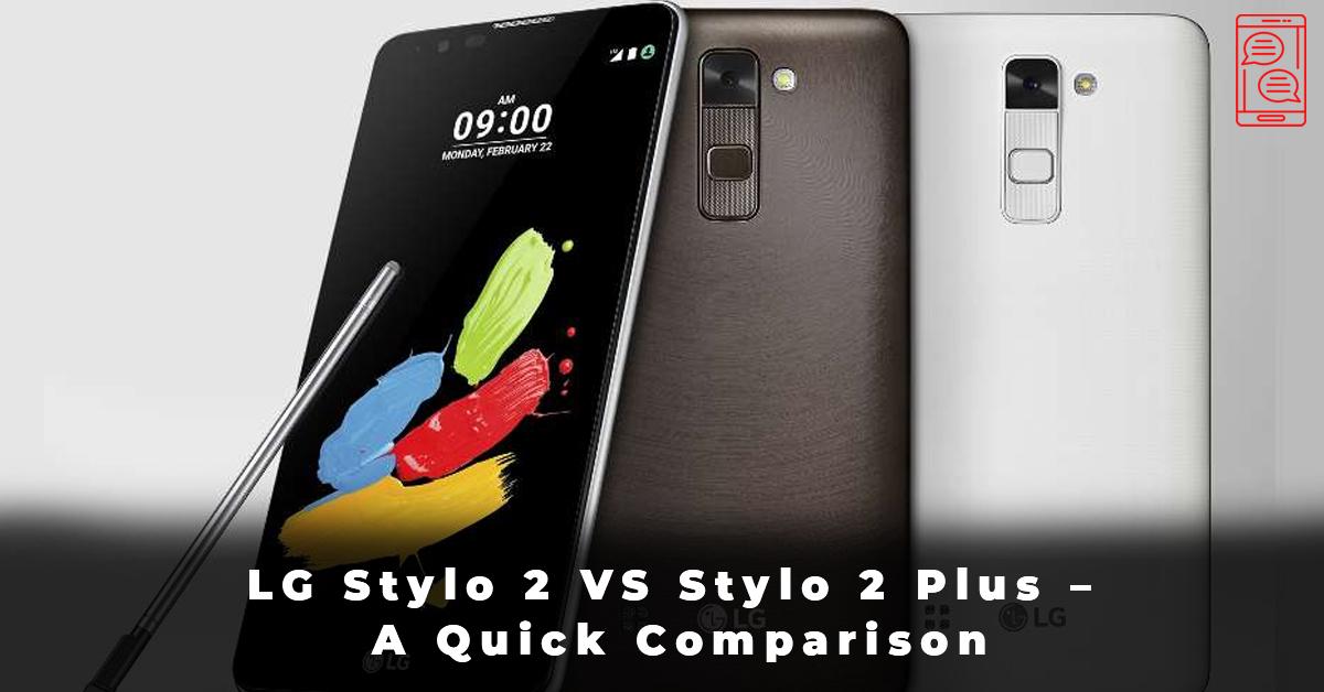 LG Stylo 2 VS Stylo 2 Plus – A Quick Comparison