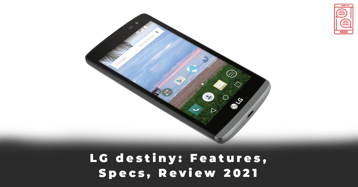 LG destiny Features, Specs, Review 2021