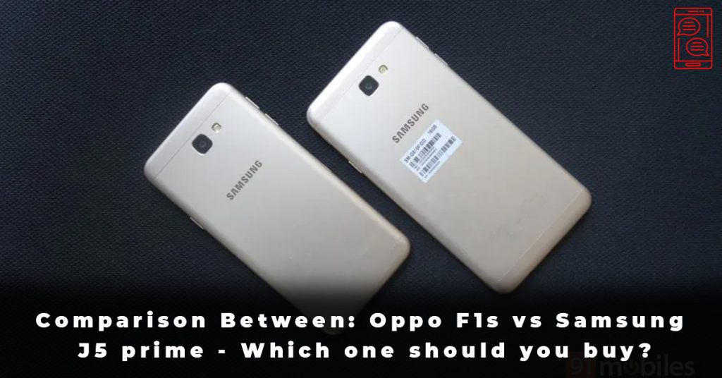 Comparison Between Oppo F1s vs Samsung J5 prime - Which one should you buy