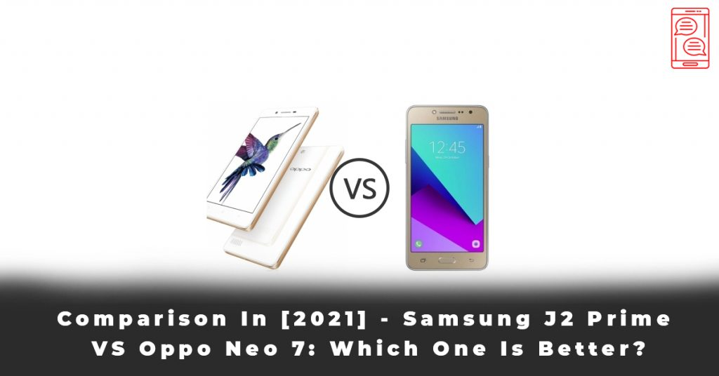 Comparison In [2021] - Samsung J2 Prime VS Oppo Neo 7 Which One Is Better