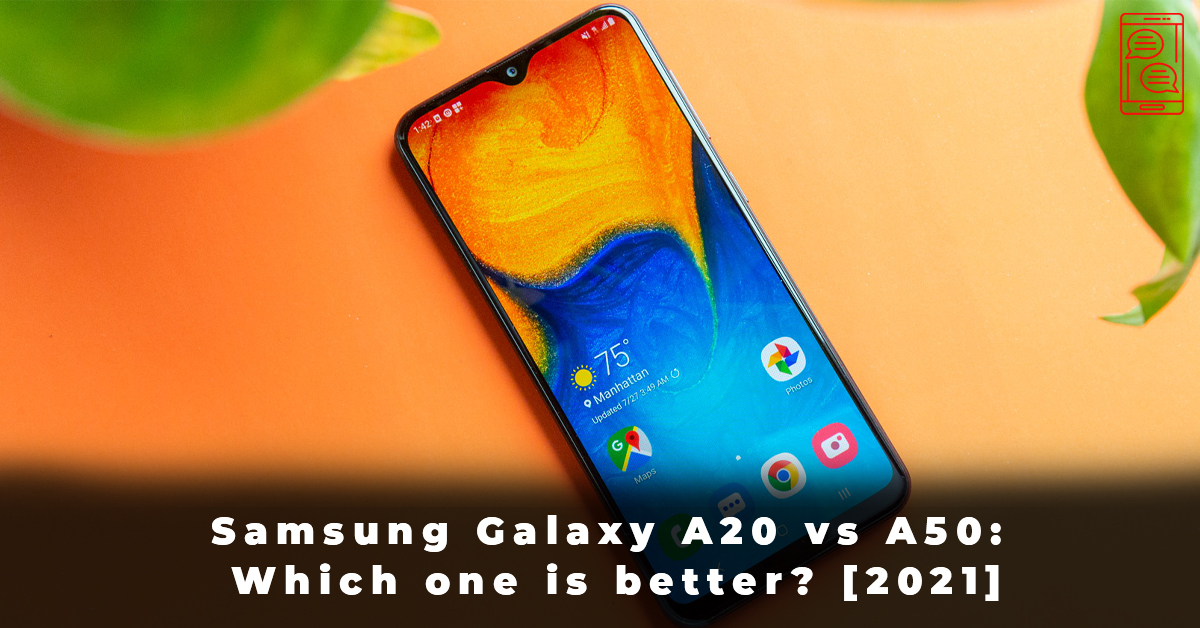 Samsung Galaxy A20 vs A50 Which one is better [2021]