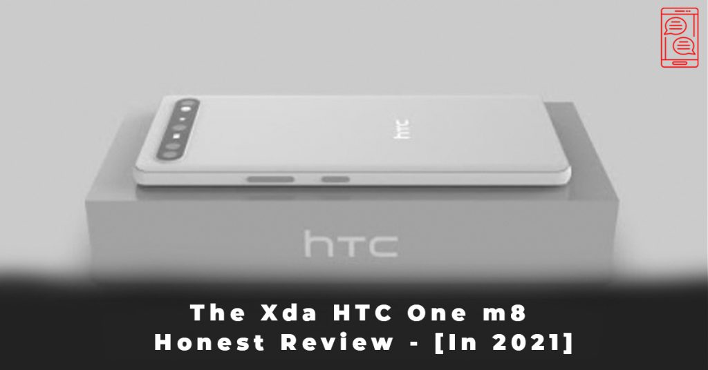 The Xda HTC One m8 Honest Review - [In 2021]