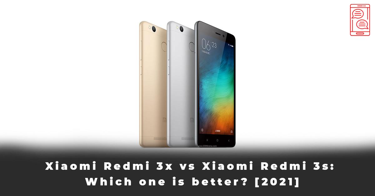 Xiaomi Redmi 3x vs Xiaomi Redmi 3s Which one is better [2021]