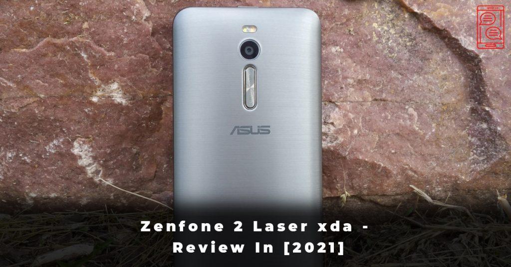 Zenfone 2 Laser xda - Review In [2021]