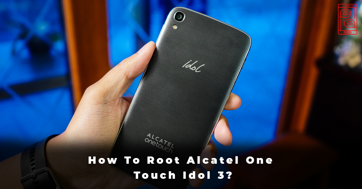 How To Root Alcatel One Touch Idol 3