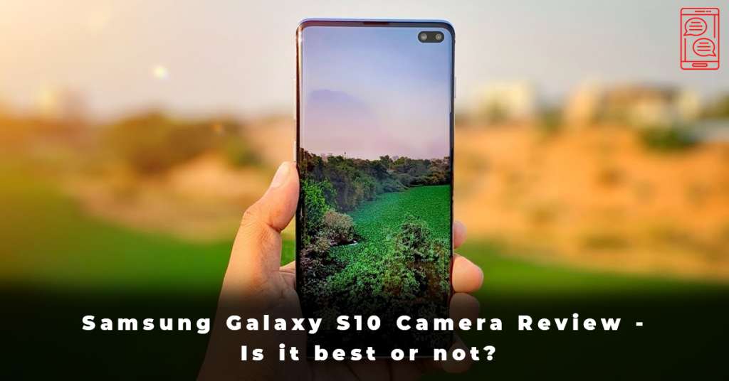 Samsung Galaxy S10 Camera Review - Is it best or not