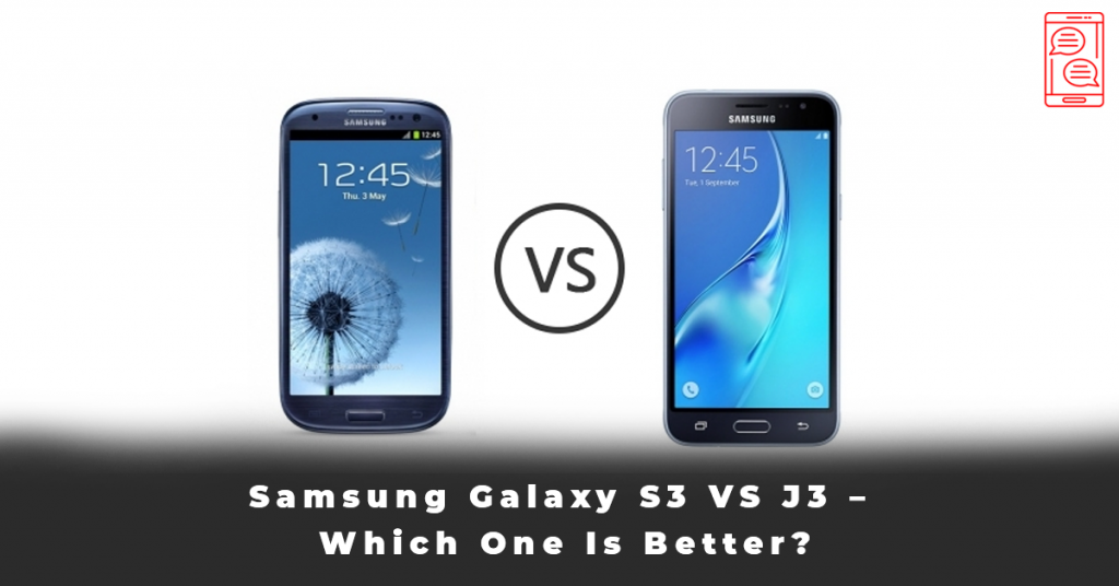 Samsung Galaxy S3 VS J3 – Which One Is Better