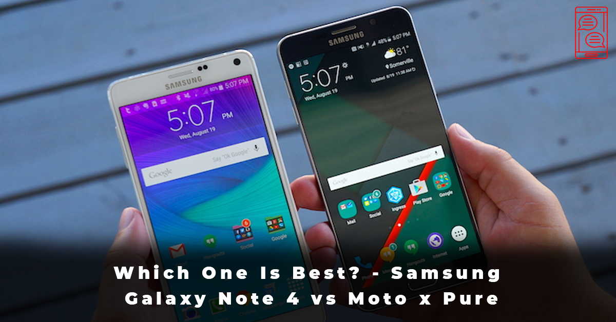 Which One Is Best - Samsung Galaxy Note 4 vs Moto x Pure
