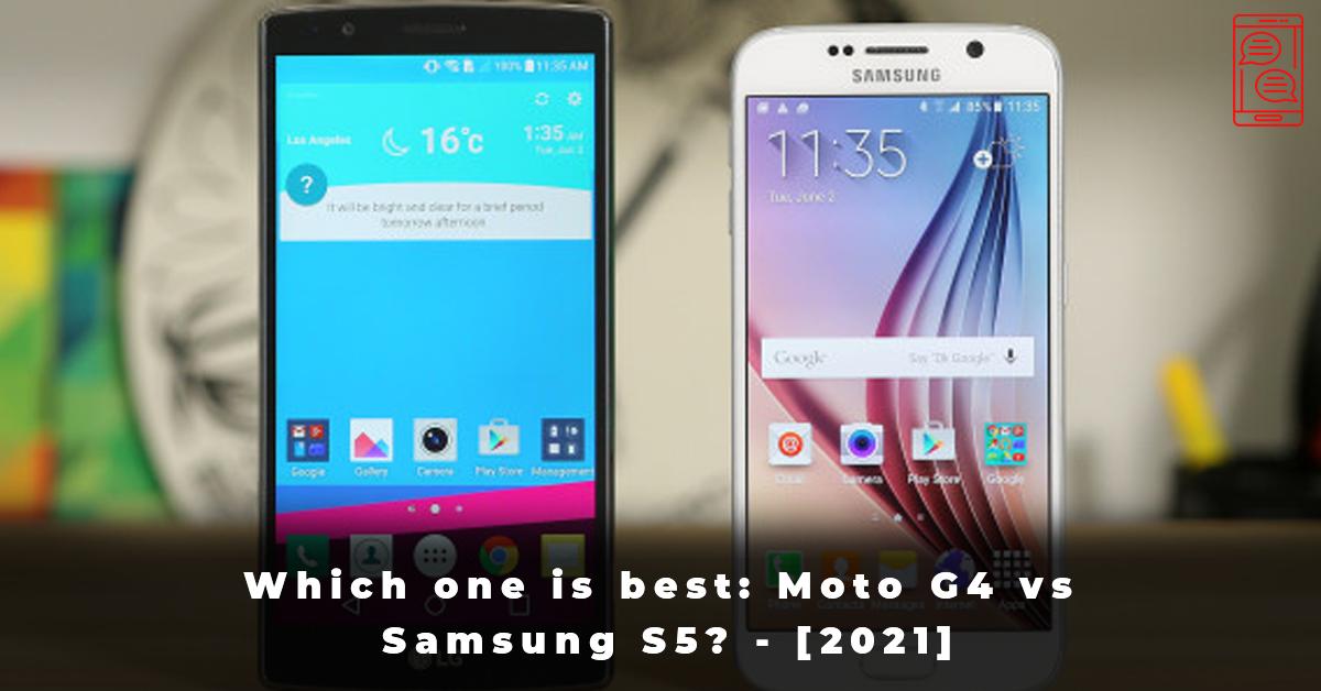 Which one is best Moto G4 vs Samsung S5 - [2021]